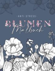 Ein Anti Stress Malbuch für Erwachsenen mit 50 Blumen Motiven
