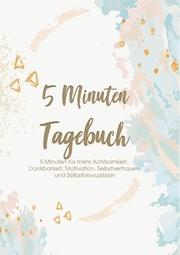 Das 5 Minuten Tagebuch - 5 Minuten für mehr Achtsamkeit, Dankbarkeit, Motivation, Selbstvertrauen und Selbstbewusstsein - Cover