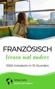 Französisch lernen mal anders - 1000 Vokabeln in 10 Stunden