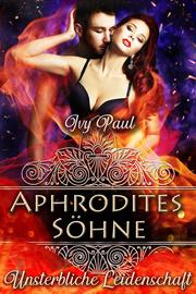 Aphrodites Söhne: Unsterbliche Leidenschaft
