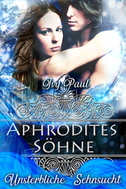 Aphrodites Söhne: Unsterbliche Sehnsucht