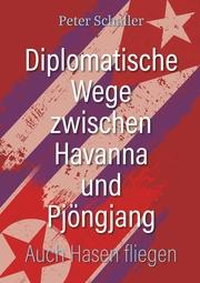 Diplomatische Wege zwischen Havanna und Pjöngjang