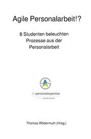 Agile Personalarbeit!? 8 Studenten beleuchten Prozesse aus der Personalarbeit