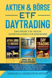 Aktien & Börse - ETF - Daytrading Das Große 3 in 1 Buch! Expertenwissen für Einsteiger