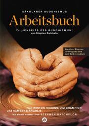 Säkularer Buddhismus: ein Arbeitsbuch zu Stephen Batchelors 'Jenseits des Buddhismus'