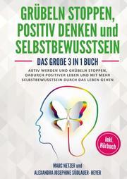 Grübeln stoppen -positiv Denken und Selbstbewusstsein