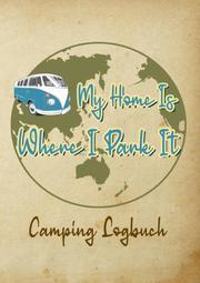 Camping Logbuch: Wohnwagen Reisetagebuch - Camper Wohnmobil Reise Logbuch