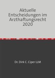 Aktuelle Entscheidungen im Arzthaftungsrecht 2020