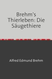 Brehm's Thierleben: Die Säugethiere - Cover