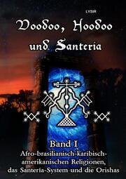 Voodoo, Hoodoo und Santeria - BAND 1 - Afro-brasilianisch-karibisch-amerikanischen Religionen, das Santería-System und d