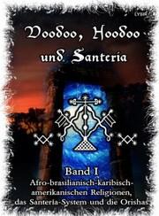 Voodoo, Hoodoo & Santería - Band 1 Afro-brasilianisch-karibisch-amerikanischen Religionen, das Santería-System & Orishas