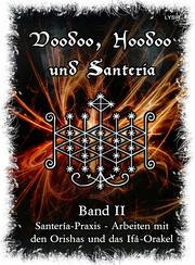 Voodoo, Hoodoo & Santería - Band 2 Santería-Praxis - Arbeiten mit den Orishas und das Ifá-Orakel