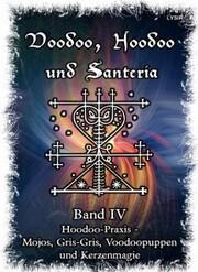 Voodoo, Hoodoo & Santería - Band 4 Hoodoo-Praxis - Mojos, Gris-Gris, Voodoopuppen und Kerzenmagie