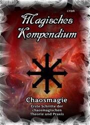 Magisches Kompendium - Chaosmagie - Erste Schritte der chaosmagischen Theorie und Praxis