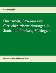 Flurnamen, Gewann- und Örtlichkeitsbezeichnungen in Stadt und Markung Pfullingen