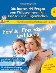 Familie, Freundschaft und Liebe - Die besten 44 Fragen zum Philosophieren mit Kindern und Jugendlichen