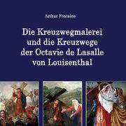 Die Kreuzwegmalerei und die Kreuzwege der Octavie de Lasalle von Louisenthal