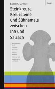 Steinkreuze, Kreuzsteine und andere Sühnemale zwischen Inn und Salzach