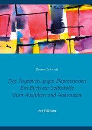 Das Tagebuch gegen Depressionen. Ein Buch zur Selbsthilfe. Zum Ausfüllen und Ankreuzen