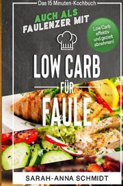 Low Carb für Faule Das 15 Minuten-Kochbuch - auch als Faulenzer mit Low Carb effektiv und gezielt abnehmen! (inkl. Abnehmtagebuch)