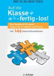 Auf die Klasse - fertig - los! Das Handbuch für guten Unterricht in Theorie und Praxis inkl. 144 Unterrichtsmethoden