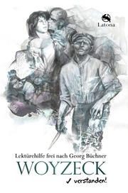 Woyzeck verstanden! Lektürehilfe frei nach Georg Büchner