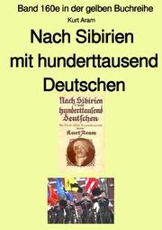 Nach Sibirien mit hunderttausend Deutschen - Band 160e in der gelben Buchreihe bei Jürgen Ruszkowski