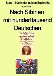 Nach Sibirien mit hunderttausend Deutschen - Band 160e in der gelben Buchreihe - Farbe - bei Jürgen Ruszkowski