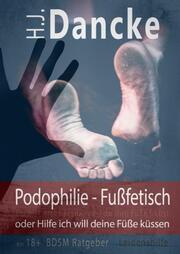 Podophilie - Fußfetisch oder Hilfe ich will deine Füße küssen