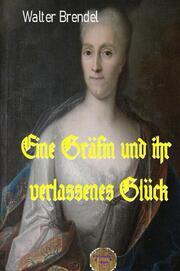 Eine Gräfin und ihr verlassenes Glück