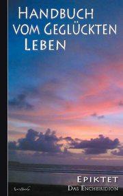 Epiktet: Handbuch vom geglückten Leben