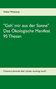 'Geh' mir aus der Sonne' - Das Ökologische Manifest - 95 Thesen