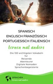 Spanisch, Englisch, Französisch, Portugiesisch, Italienisch lernen mal anders - Die 100 wichtigsten Vokabeln