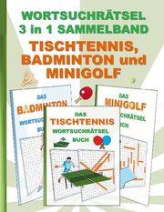 WORTSUCHRÄTSEL 3 in 1 SAMMELBAND TISCHTENNIS, BADMINTON und MINIGOLF