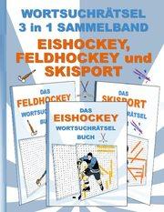WORTSUCHRÄTSEL 3 in 1 SAMMELBAND EISHOCKEY, FELDHOCKEY und SKISPORT