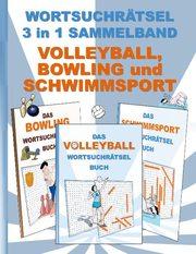 WORTSUCHRÄTSEL 3 in 1 SAMMELBAND VOLLEYBALL, BOWLING und SCHWIMMSPORT
