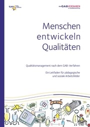Menschen entwickeln Qualitäten Qualitätsmanagement nach dem GAB-Verfahren