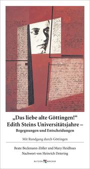 Das liebe alte Göttingen! Edith Steins Universitätsjahre - Begegnungen und Entscheidungen