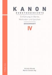 Kanon Kunstgeschichte: Einführung in Werke, Methoden und Epochen IV