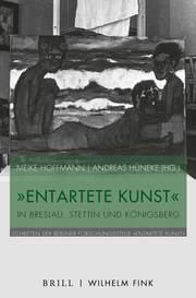 'Entartete Kunst' in Breslau, Stettin und Königsberg