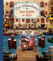 Das Mäusehaus. Sam & Julia im Hafen