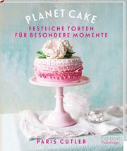 Planet Cake - Festliche Torten für besondere Momente