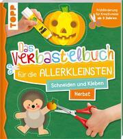 Das Verbastelbuch für die Allerkleinsten. Schneiden und Kleben. Herbst