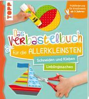 Das Verbastelbuch für die Allerkleinsten: Schneiden und Kleben - Meine Lieblingssachen