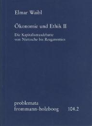 Ökonomie und Ethik II: Die Kapitalismusdebatte von Nietzsche bis Reaganomics