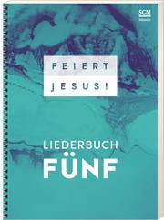 Feiert Jesus! - Liederbuch Fünf