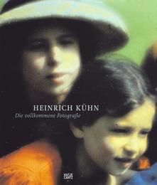 Heinrich Kühn - Die vollkommene Fotografie