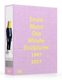 Erwin Wurm - One Minute Sculptures 1997-2017
