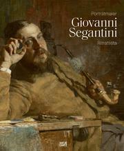 Giovanni Segantini als Porträtmaler/Giovanni Segantini ritrattista