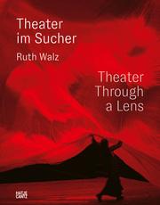 Ruth Walz - Theater im Sucher/Theater Through a Lens